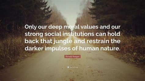 """Ronald Reagan Quote: """"Only our deep moral values and our"""